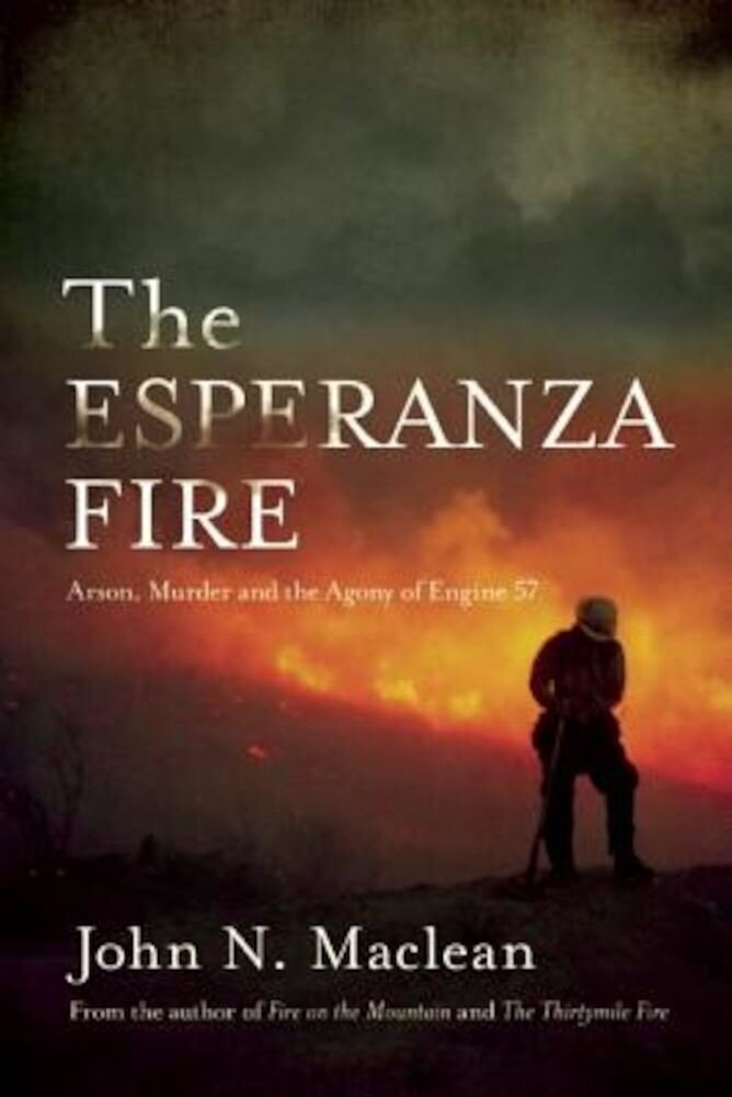 The Esperanza Fire: Arson, Murder, And The Agony Of Engine 57, Paperback