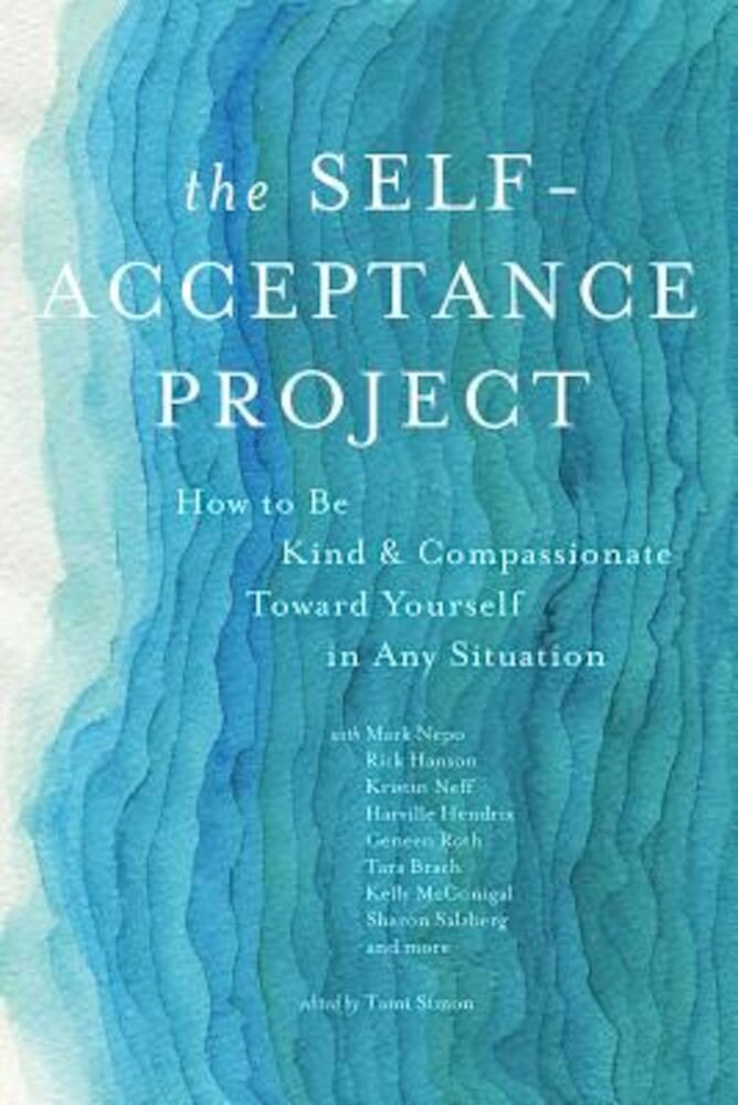 The Self-Acceptance Project: How to Be Kind and Compassionate Toward Yourself in Any Situation, Paperback