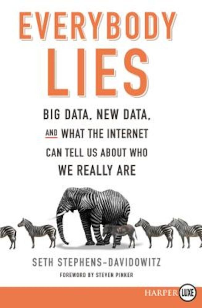 Everybody Lies: Big Data, New Data, and What the Internet Can Tell Us about Who We Really Are, Paperback