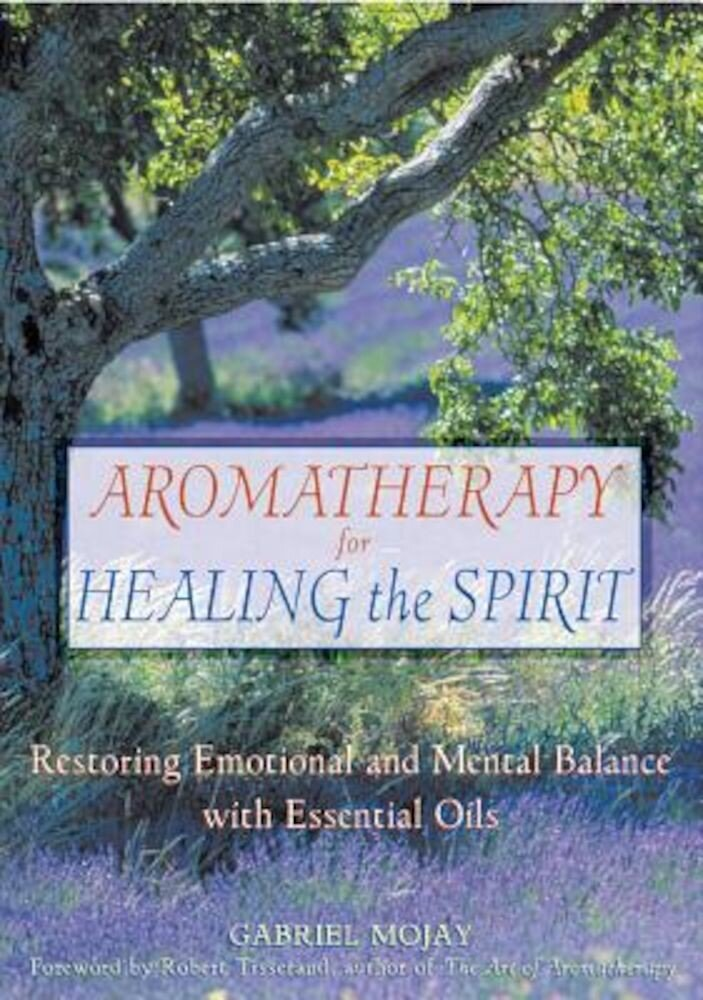 Aromatherapy for Healing the Spirit: Restoring Emotional and Mental Balance with Essential Oils, Paperback