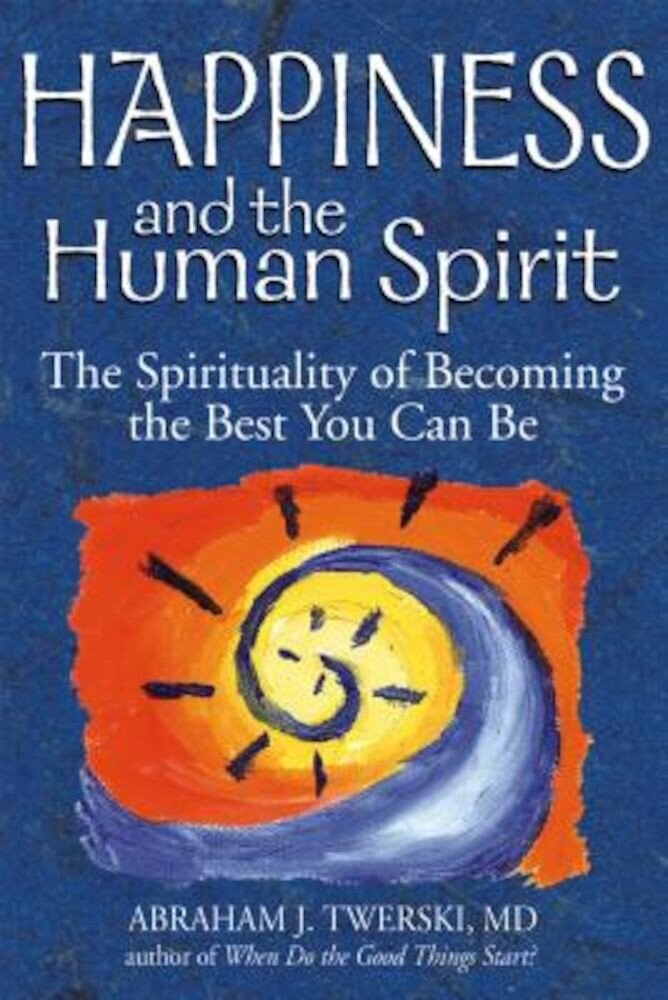 Happiness and the Human Spirit: The Spirituality of Becoming the Best You Can Be, Paperback