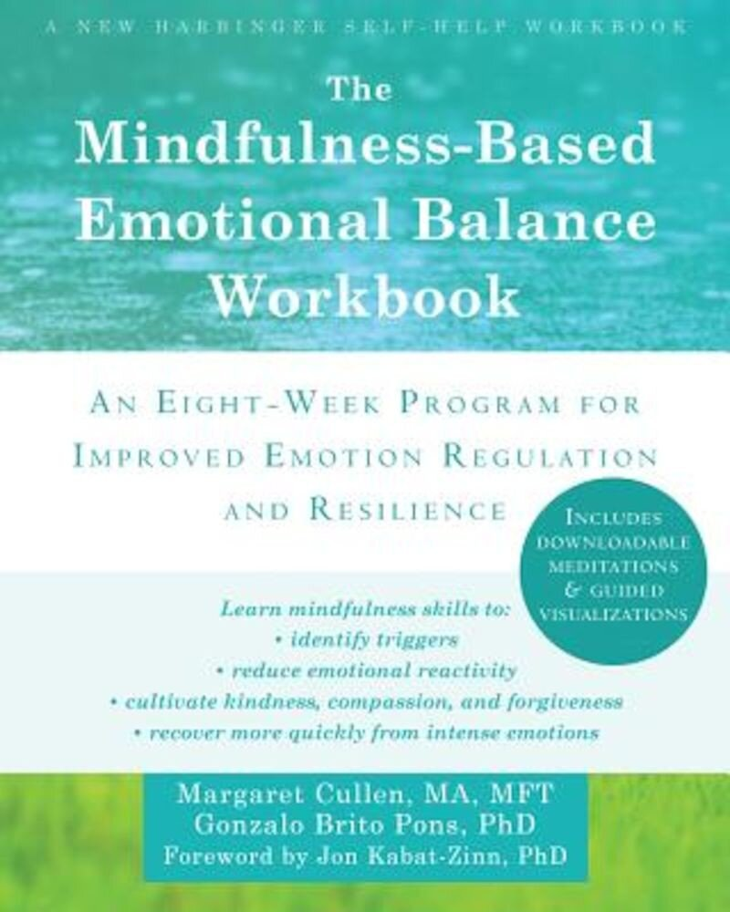The Mindfulness-Based Emotional Balance Workbook: An Eight-Week Program for Improved Emotion Regulation and Resilience, Paperback