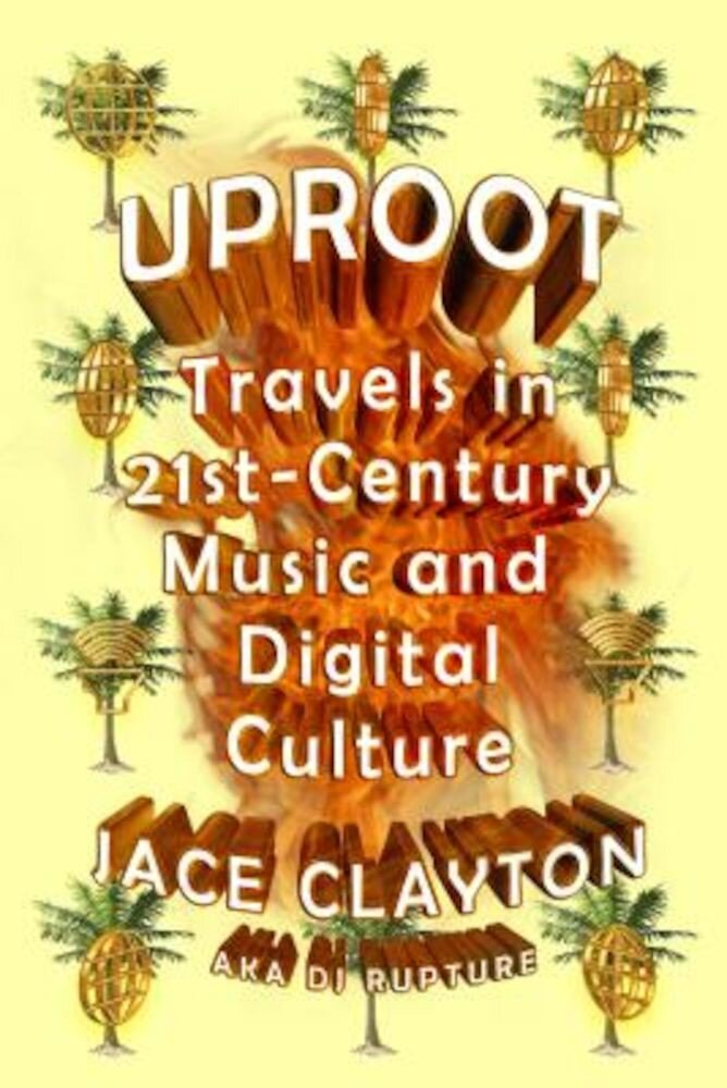 Uproot: Travels in 21st-Century Music and Digital Culture, Paperback