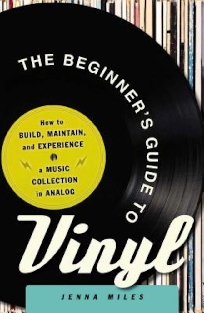 The Beginner's Guide to Vinyl: How to Build, Maintain, and Experience a Music Collection in Analog, Paperback