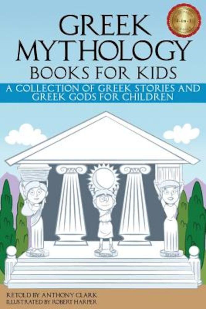 Greek Mythology Books for Kids: A Collection of Greek Stories and Greek Gods for Children, Paperback