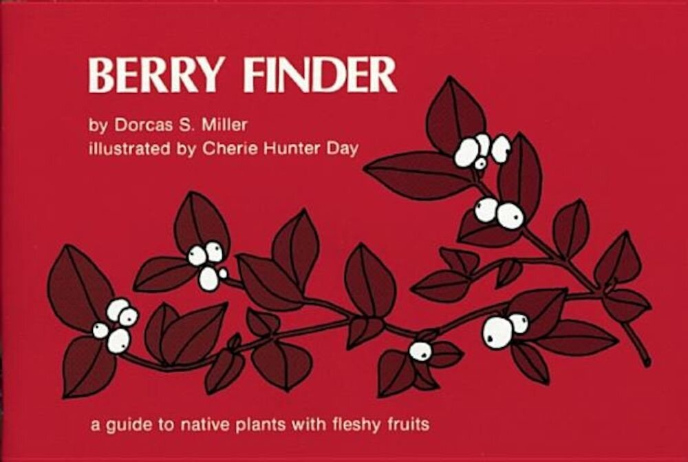 Berry Finder: A Guide to Native Plants with Fleshy Fruits, Paperback