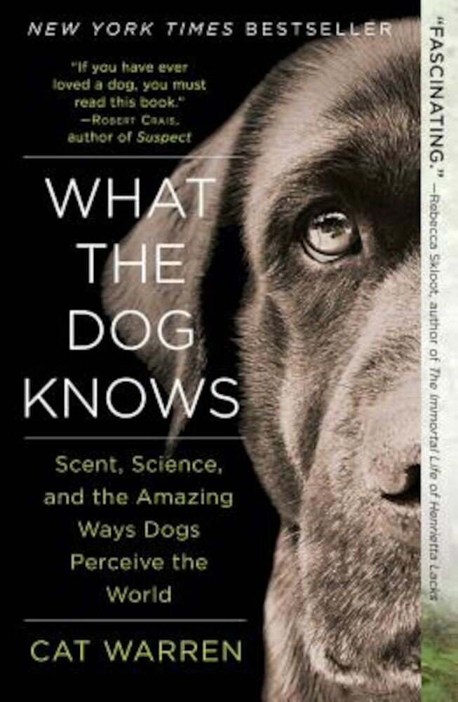 What the Dog Knows: Scent, Science, and the Amazing Ways Dogs Perceive the World, Paperback