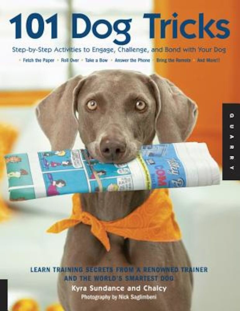 101 Dog Tricks: Step-By-Step Activities to Engage, Challenge, and Bond with Your Dog, Paperback