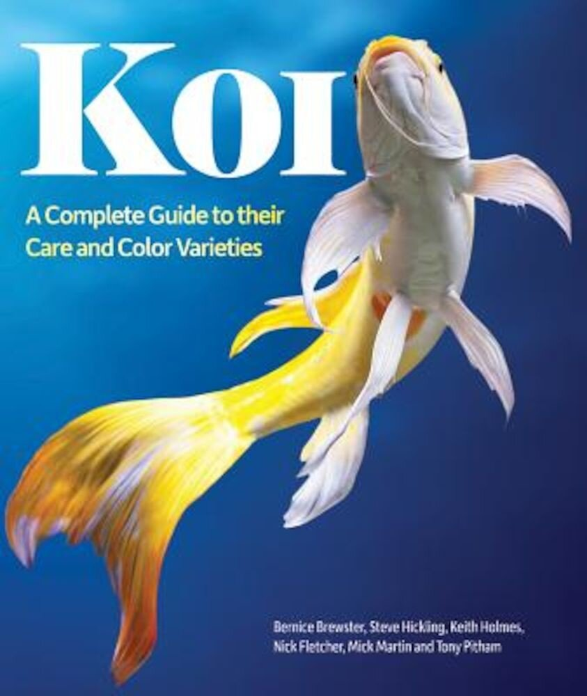 Koi: A Complete Guide to Their Care and Color Varieties, Paperback