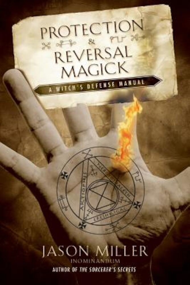 Protection & Reversal Magick: A Witch's Defense Manual, Paperback