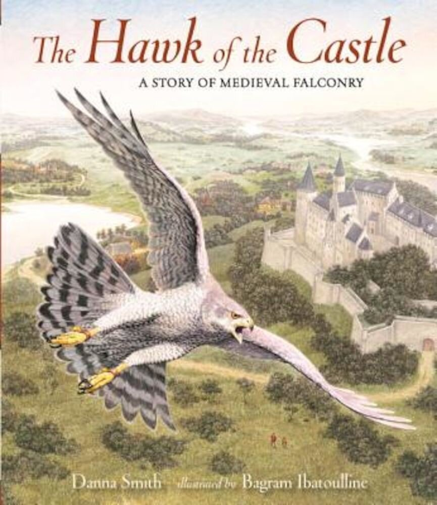 The Hawk of the Castle: A Story of Medieval Falconry, Hardcover