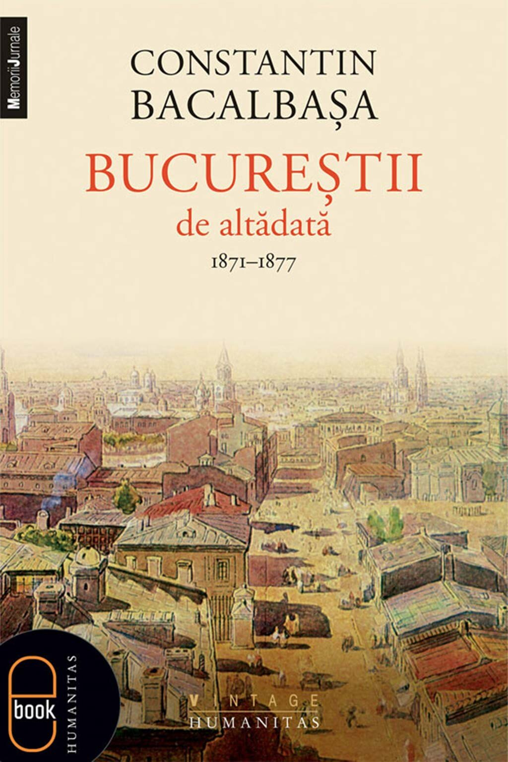 Bucurestii de altadata. 1871-1877, Vol. I (eBook)