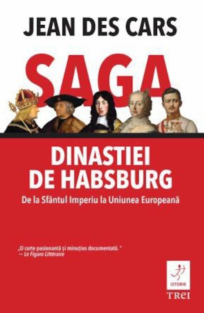 Saga Dinastiei de Habsburg. De la Sfantul Imperiu la Uniuniea Europeana