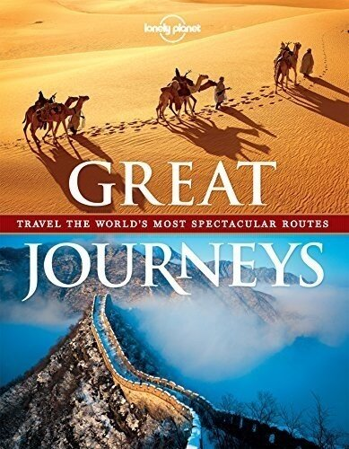 Great Journeys : Travel the World's Most Spectacular Routes