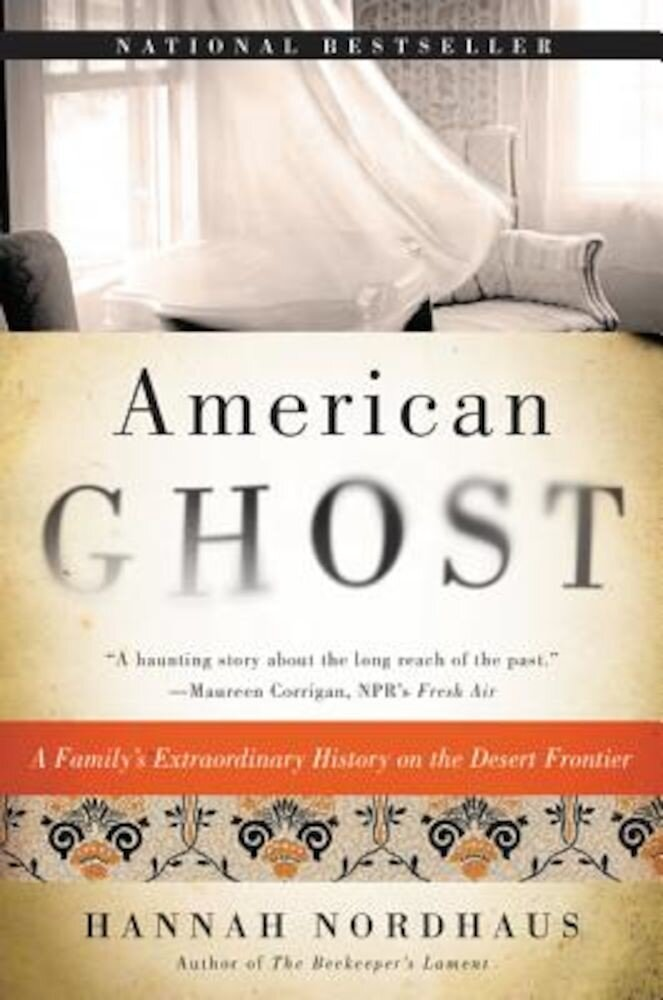 American Ghost: A Family's Extraordinary History on the Desert Frontier, Paperback