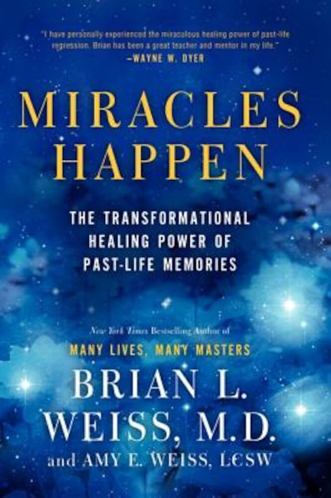 Miracles Happen: The Transformational Healing Power of Past-Life Memories, Paperback