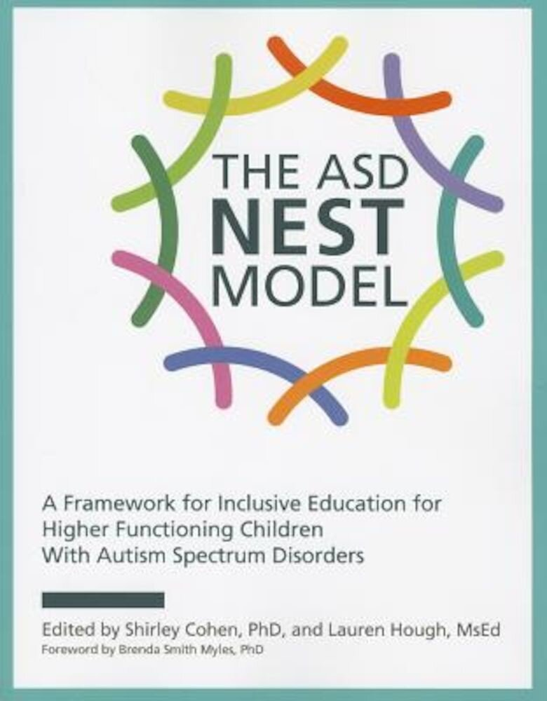 The ASD Nest Model: A Framework for Inclusive Education for Higher Functioning Children with Autism Spectrum Disorders, Paperback