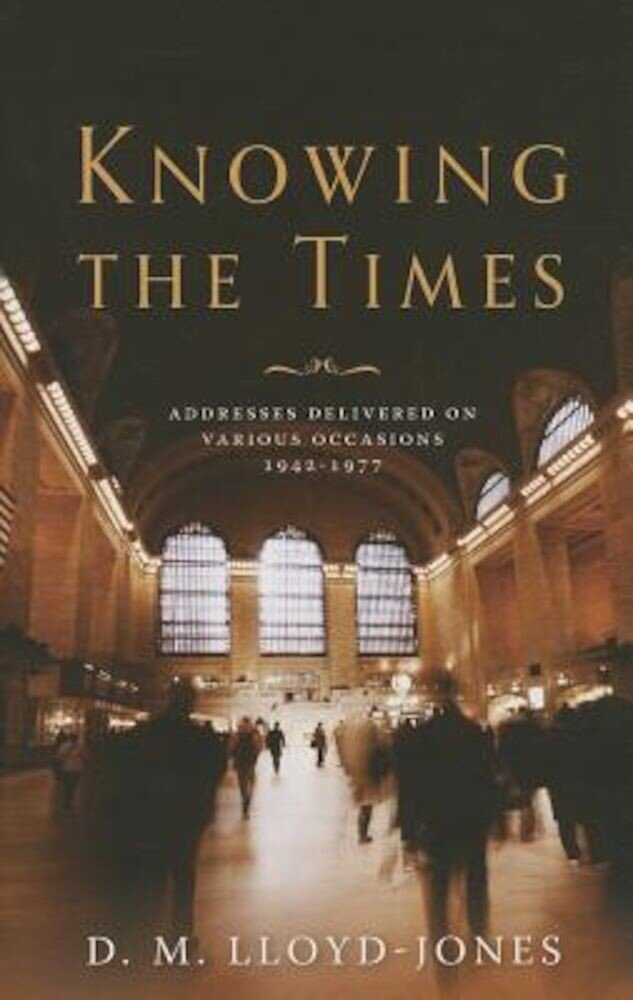 Knowing the Times: Addresses Delivered on Various Occasions 1942-1977, Hardcover