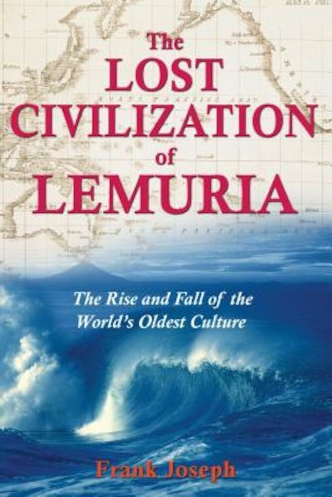 The Lost Civilization of Lemuria: The Rise and Fall of the World's Oldest Culture, Paperback