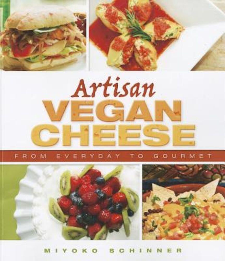 Artisan Vegan Cheese: From Everyday to Gourmet, Paperback