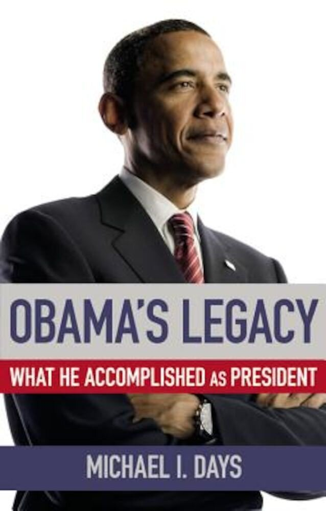 Obama's Legacy: What He Accomplished as President, Hardcover