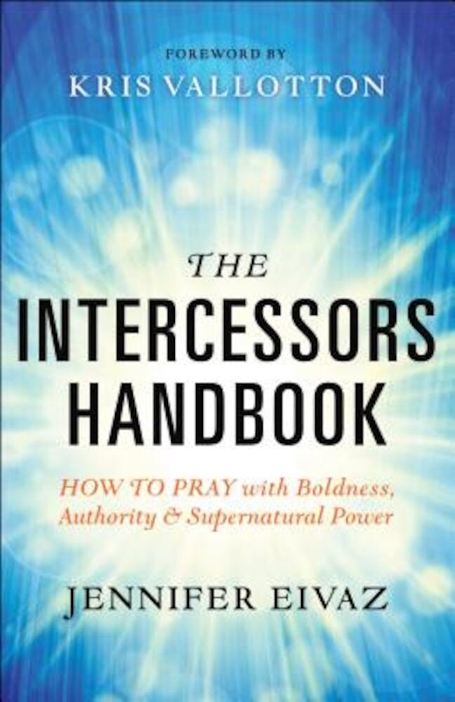 The Intercessors Handbook: How to Pray with Boldness, Authority and Supernatural Power, Paperback