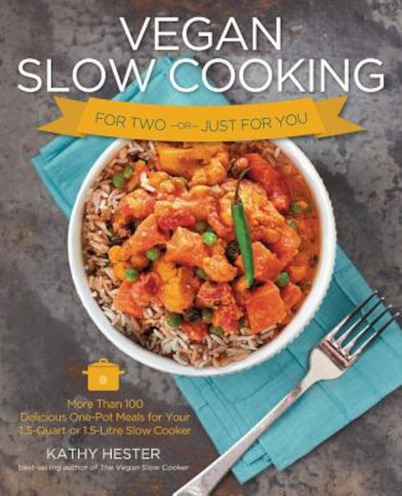 Vegan Slow Cooking for Two or Just for You: More Than 100 Delicious One-Pot Meals for Your 1.5-Quart or 1.5 Litre Slow Coker, Paperback