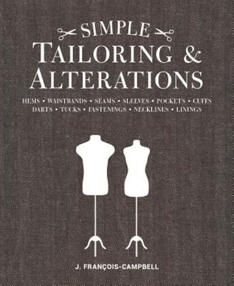 Simple Tailoring & Alterations: Hems - Waistbands - Seams - Sleeves - Pockets - Cuffs - Darts - Tucks - Fastenings - Necklines - Linings, Paperback