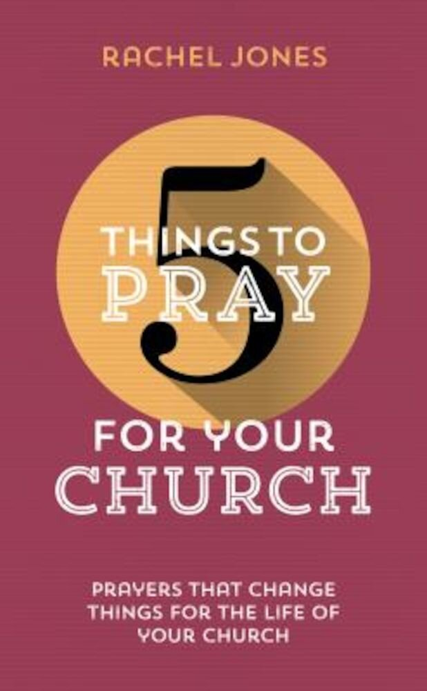 5 Things to Pray for Your Church: Prayers That Change Things for the Life of Your Church, Paperback
