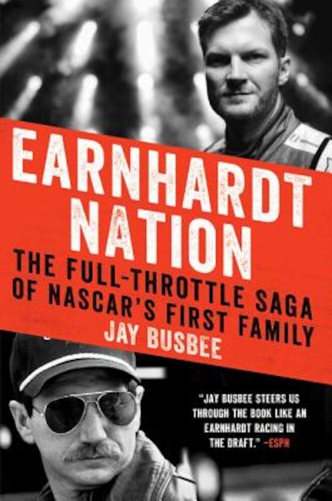 Earnhardt Nation: The Full-Throttle Saga of NASCAR's First Family, Paperback