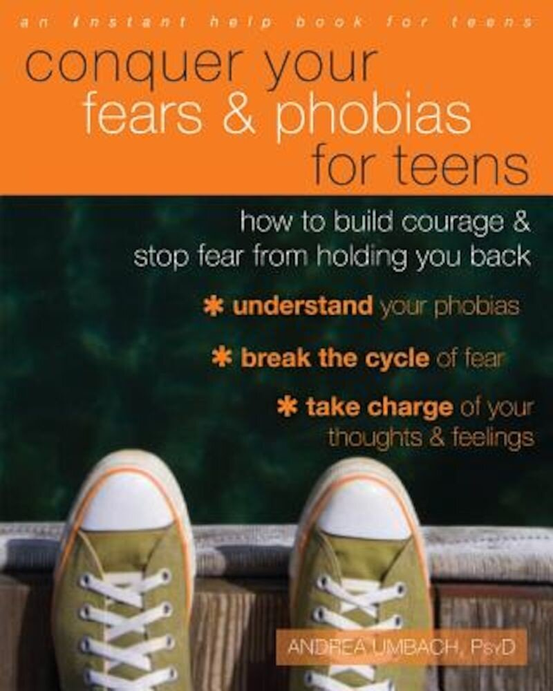 Conquer Your Fears and Phobias for Teens: How to Build Courage and Stop Fear from Holding You Back, Paperback