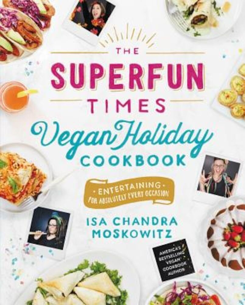 The Superfun Times Vegan Holiday Cookbook: Entertaining for Absolutely Every Occasion, Hardcover