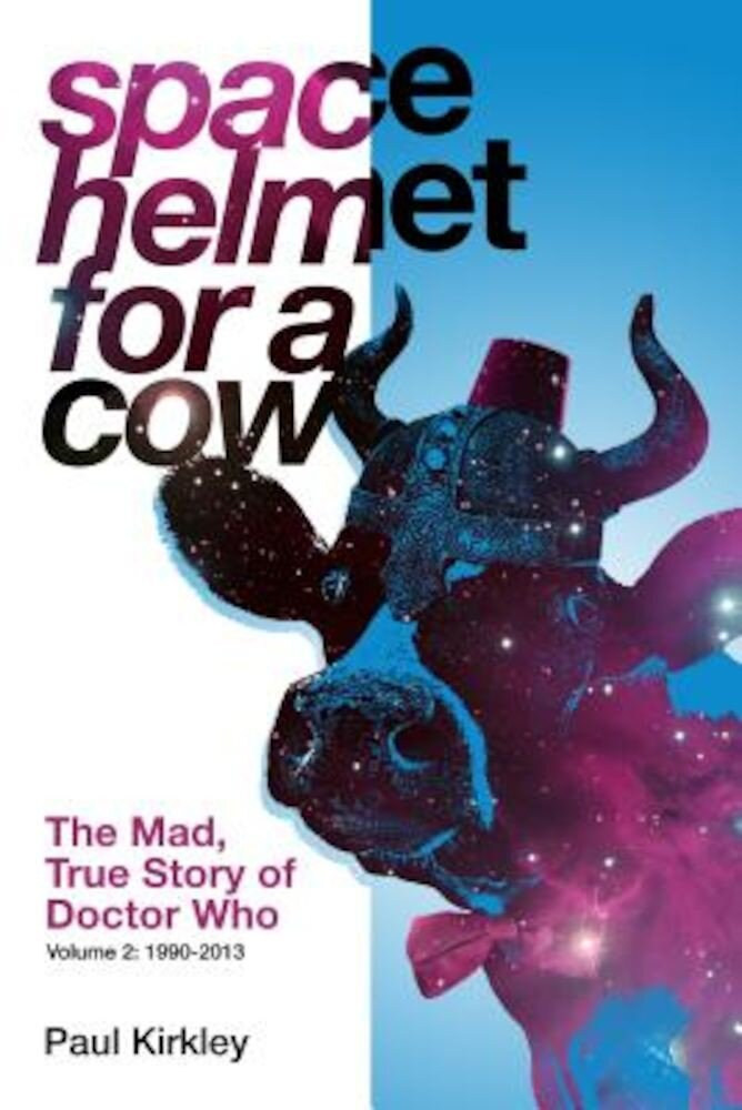 Space Helmet for a Cow 2: The Mad, True Story of Doctor Who (1990-2013), Paperback
