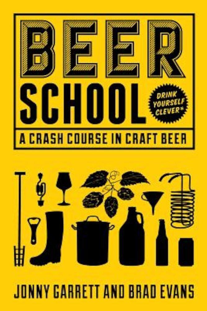 Beer School: A Crash Course in Craft Beer, Paperback