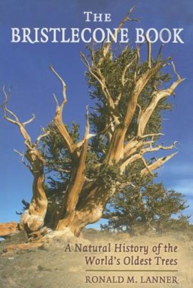 The Bristlecone Book: A Natural History of the World's Oldest Trees, Paperback