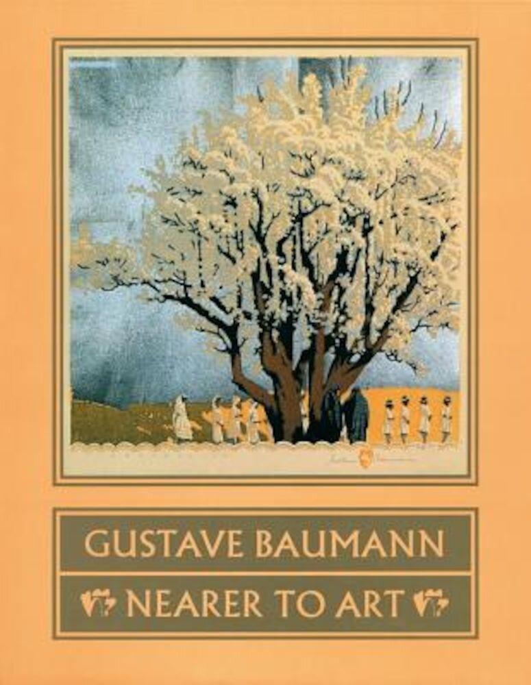 Gustave Baumann: Nearer to Art, Paperback