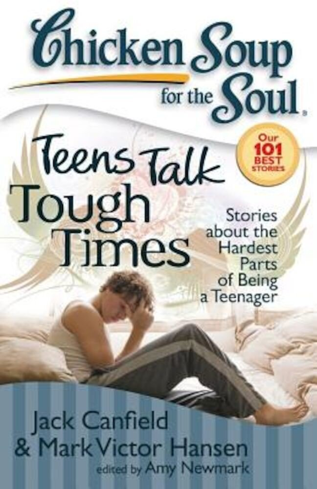 Chicken Soup for the Soul: Teens Talk Tough Times: Stories about the Hardest Parts of Being a Teenager, Paperback
