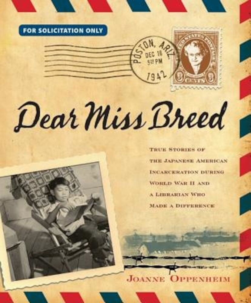 Dear Miss Breed: True Stories of the Japanese American Incarceration During World War II and a Librarian Who Made a Difference, Hardcover