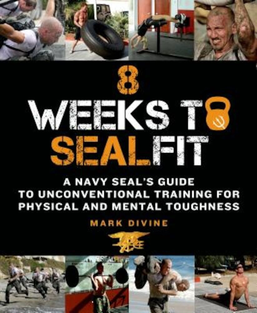 8 Weeks to SEALFIT: A Navy Seal's Guide to Unconventional Training for Physical and Mental Toughness, Paperback