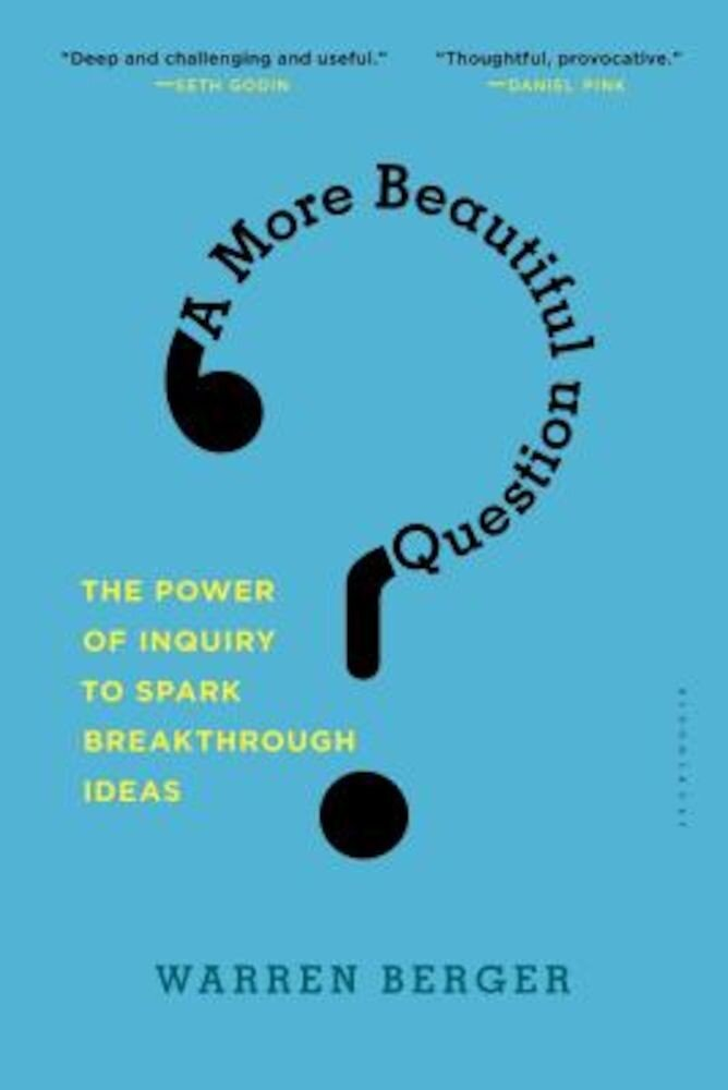 A More Beautiful Question: The Power of Inquiry to Spark Breakthrough Ideas, Paperback