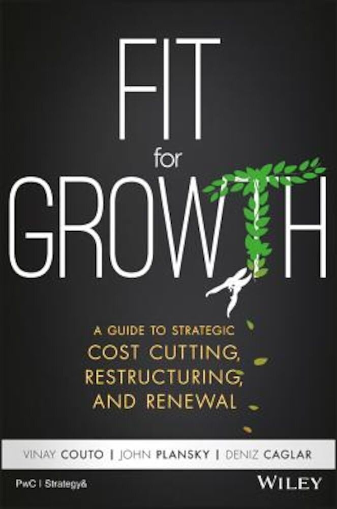 Fit for Growth: A Guide to Strategic Cost Cutting, Restructuring, and Renewal, Hardcover