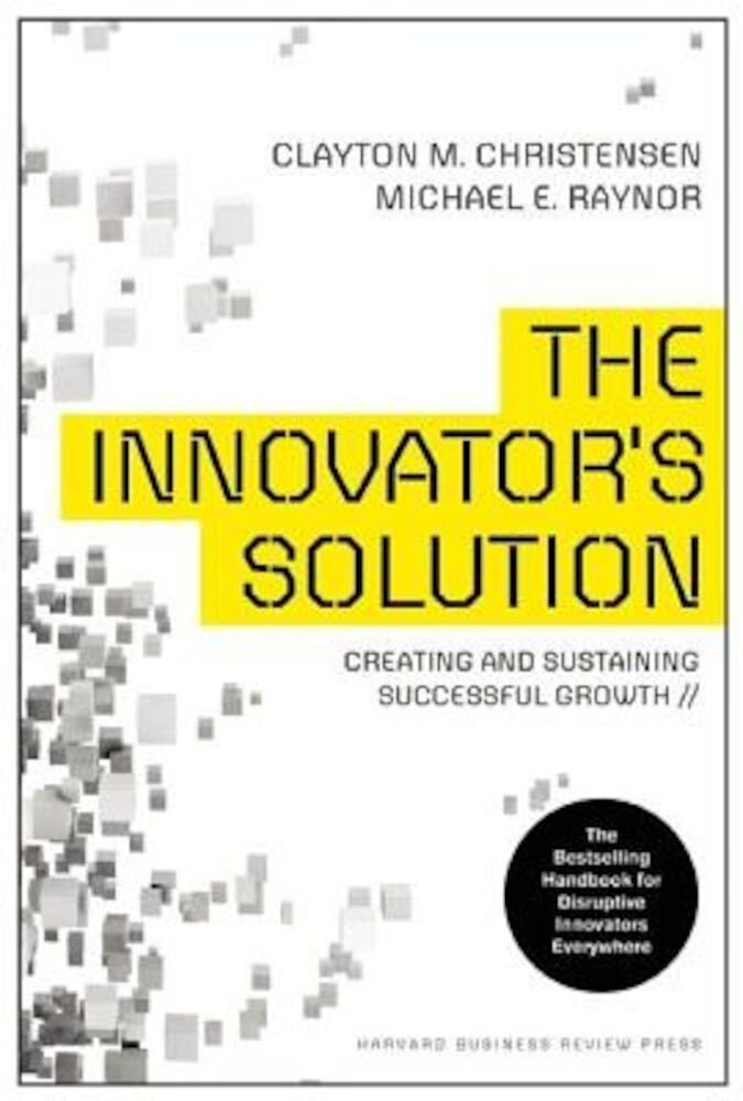 The Innovator's Solution: Creating and Sustaining Successful Growth, Hardcover