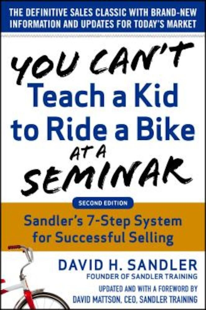 You Can't Teach a Kid to Ride a Bike at a Seminar, 2nd Edition: Sandler Training's 7-Step System for Successful Selling, Hardcover