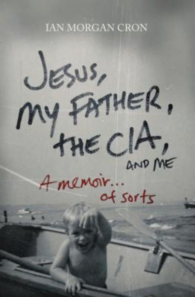 Jesus, My Father, the CIA, and Me: A Memoir...of Sorts, Paperback