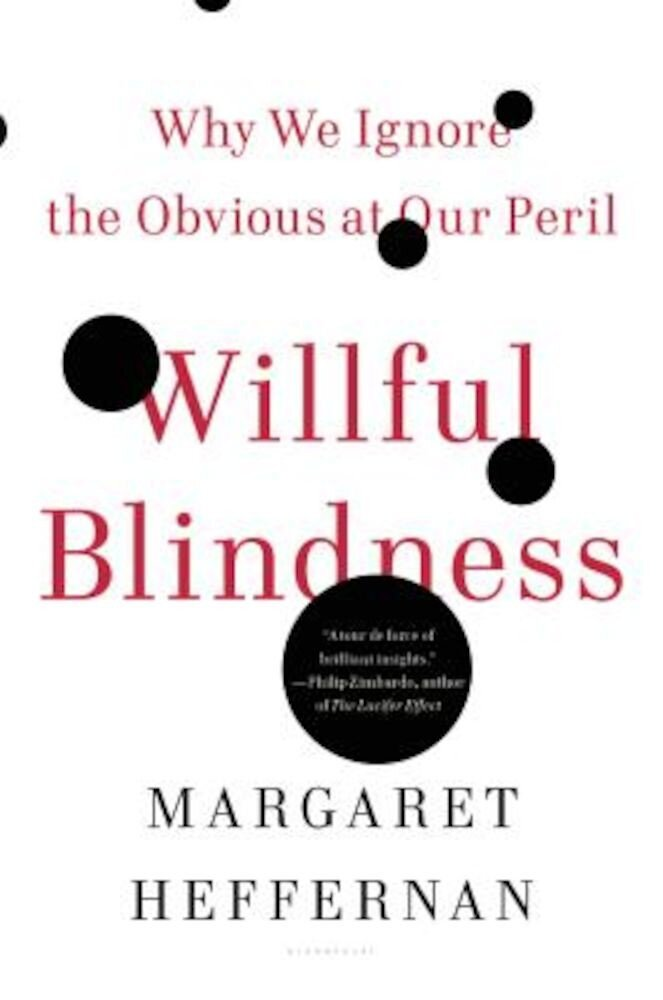 Willful Blindness: Why We Ignore the Obvious at Our Peril, Paperback