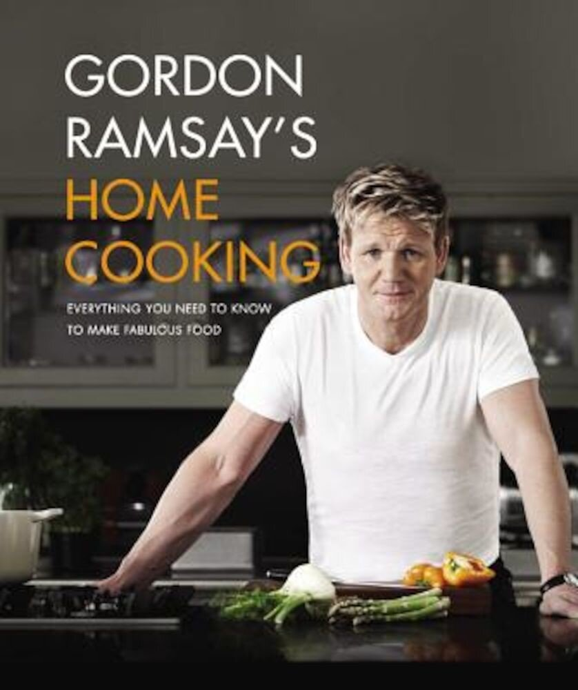 Gordon Ramsay's Home Cooking: Everything You Need to Know to Make Fabulous Food, Hardcover