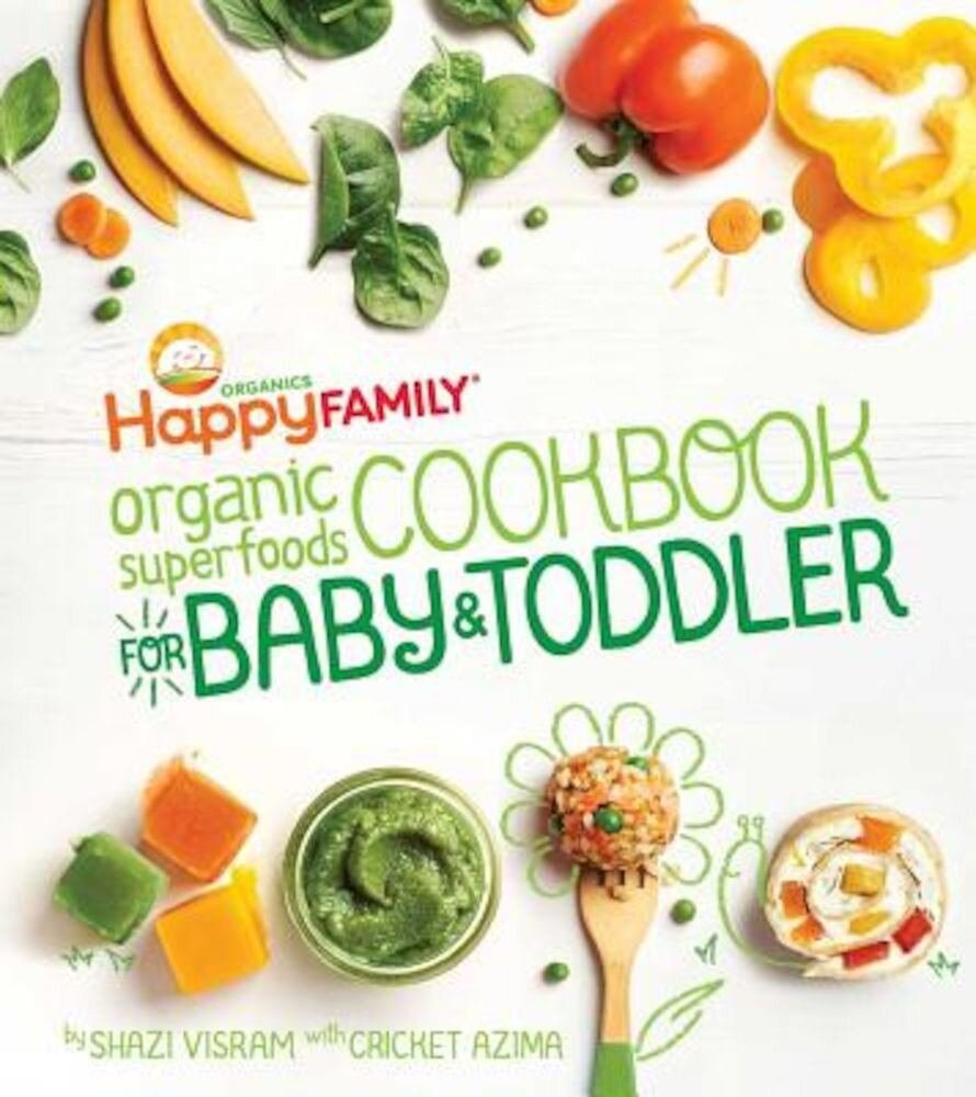 The Happy Family Organic Superfoods Cookbook for Baby & Toddler, Hardcover