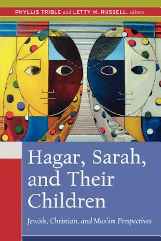 Hagar, Sarah, and Their Children: Jewish, Christian, and Muslim Perspectives, Paperback