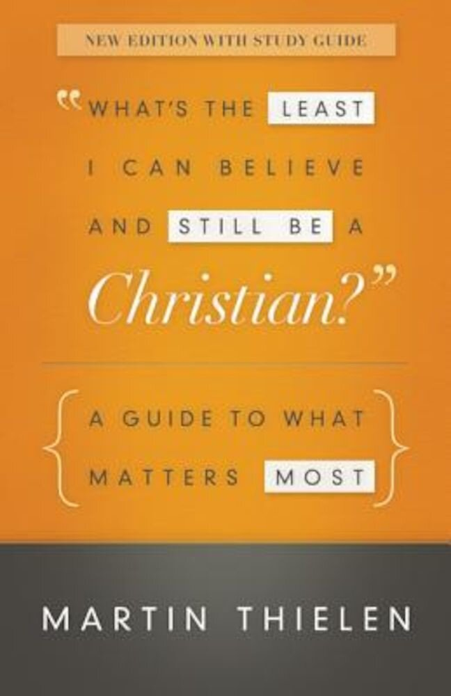 What's the Least I Can Believe and Still Be a Christian?: A Guide to What Matters Most, Paperback