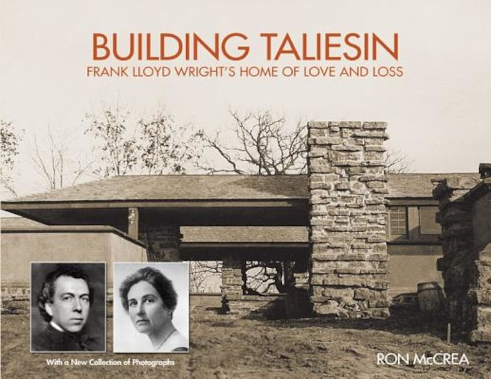 Building Taliesin: Frank Lloyd Wright's Home of Love and Loss, Paperback
